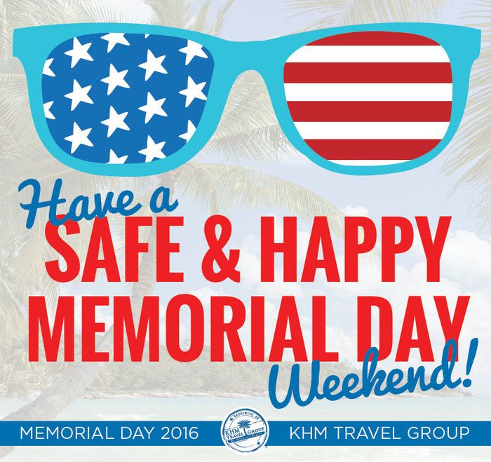 Have A Safe Happy Memorial Day Weekend Everyone America