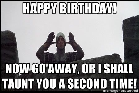 Monty Python French Knight Taunt Happy Birthday Now Go Away Or