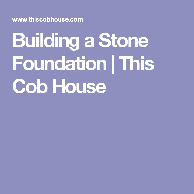 Building a stone foundation this cob house cob house pinterest learn step by step how to build a dry stone foundation for your cob house and also how to apply natural hydraulic lime mortar fandeluxe Gallery