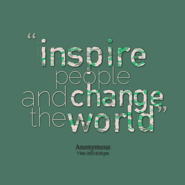 Change The World Quotes Quotes About People Who Inspirequotesgram  Inspirational Quotes