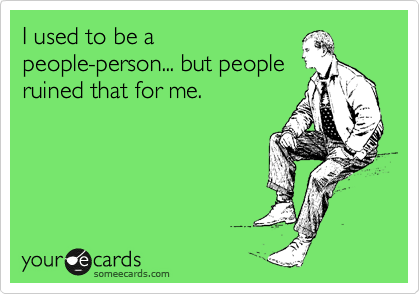 Funny Cry For Help Ecard I Used To Be A People Person But People Ruined That For Me