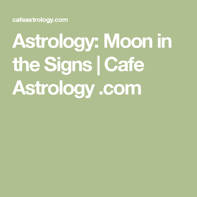 Astrology: Moon in the Signs | Cafe Astrology  com | Astrology: It's