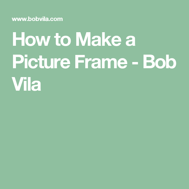 How to Make a Picture Frame - Bob Vila