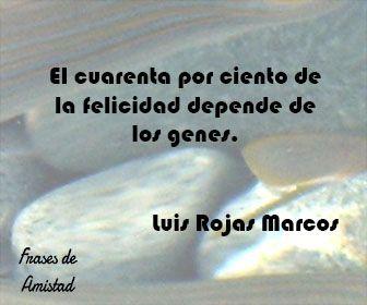 Frases Filosoficas De Felicidad De Luis Rojas Marcos Frases De Amistad Frases Filosoficas Frases