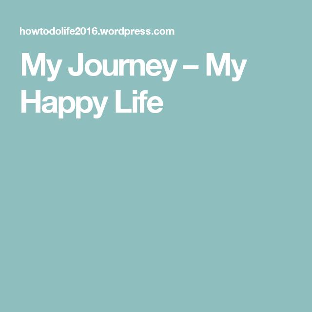 My Journey – My Happy Life