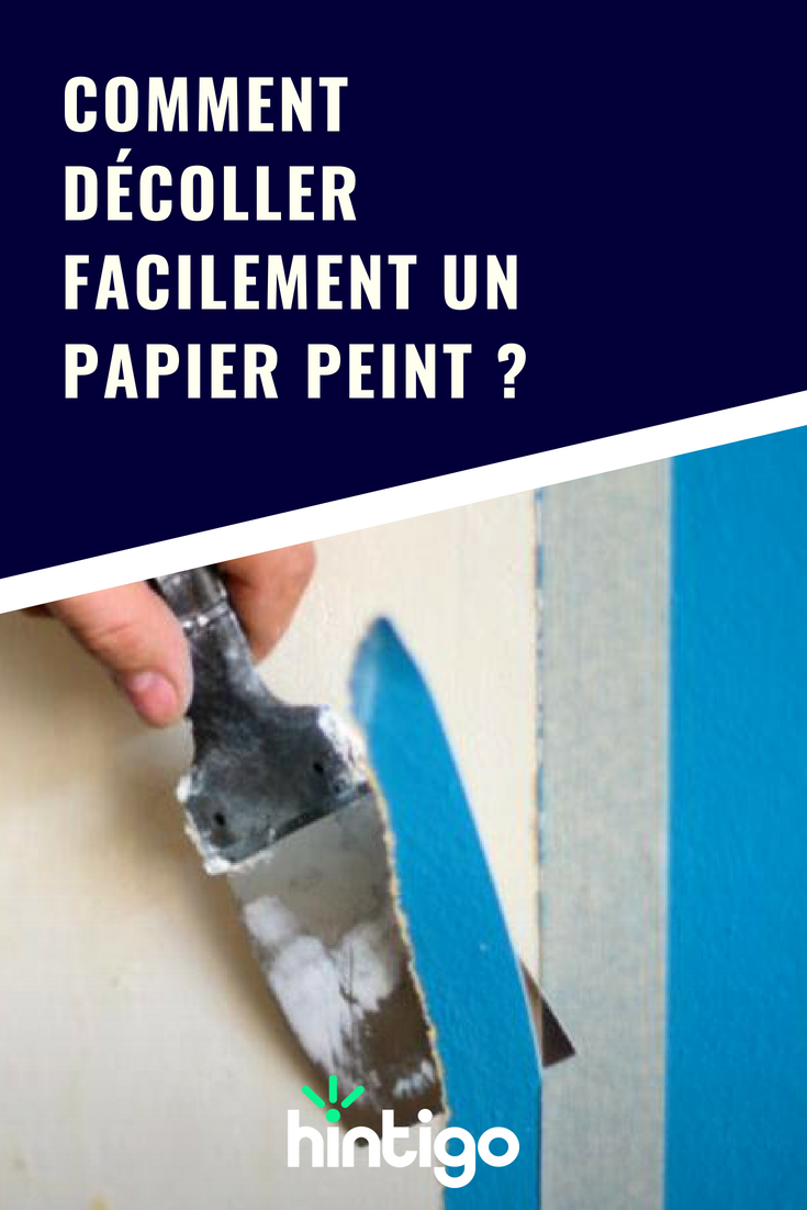 Astuce Pour Décoller Du Papier Peint comment décoller facilement un papier peint ? | nettoyage
