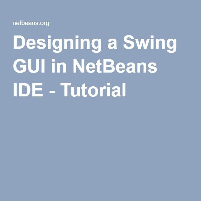 Designing a Swing GUI in NetBeans IDE - Tutorial   Tutorial, Web  programming, Java swing