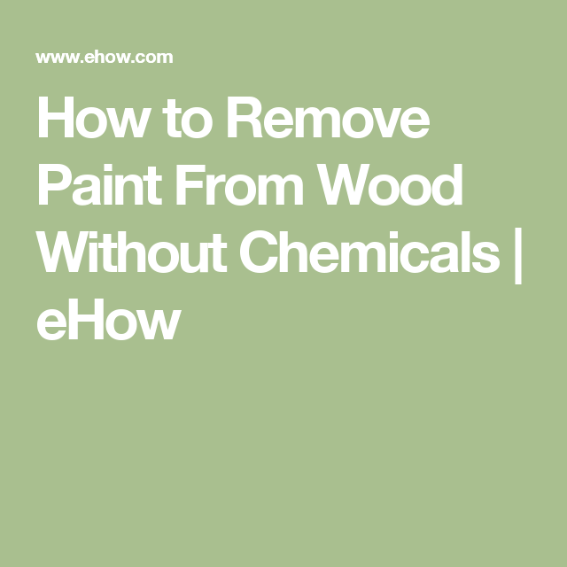 How To Remove Paint From Wood Without Chemicals Ehow