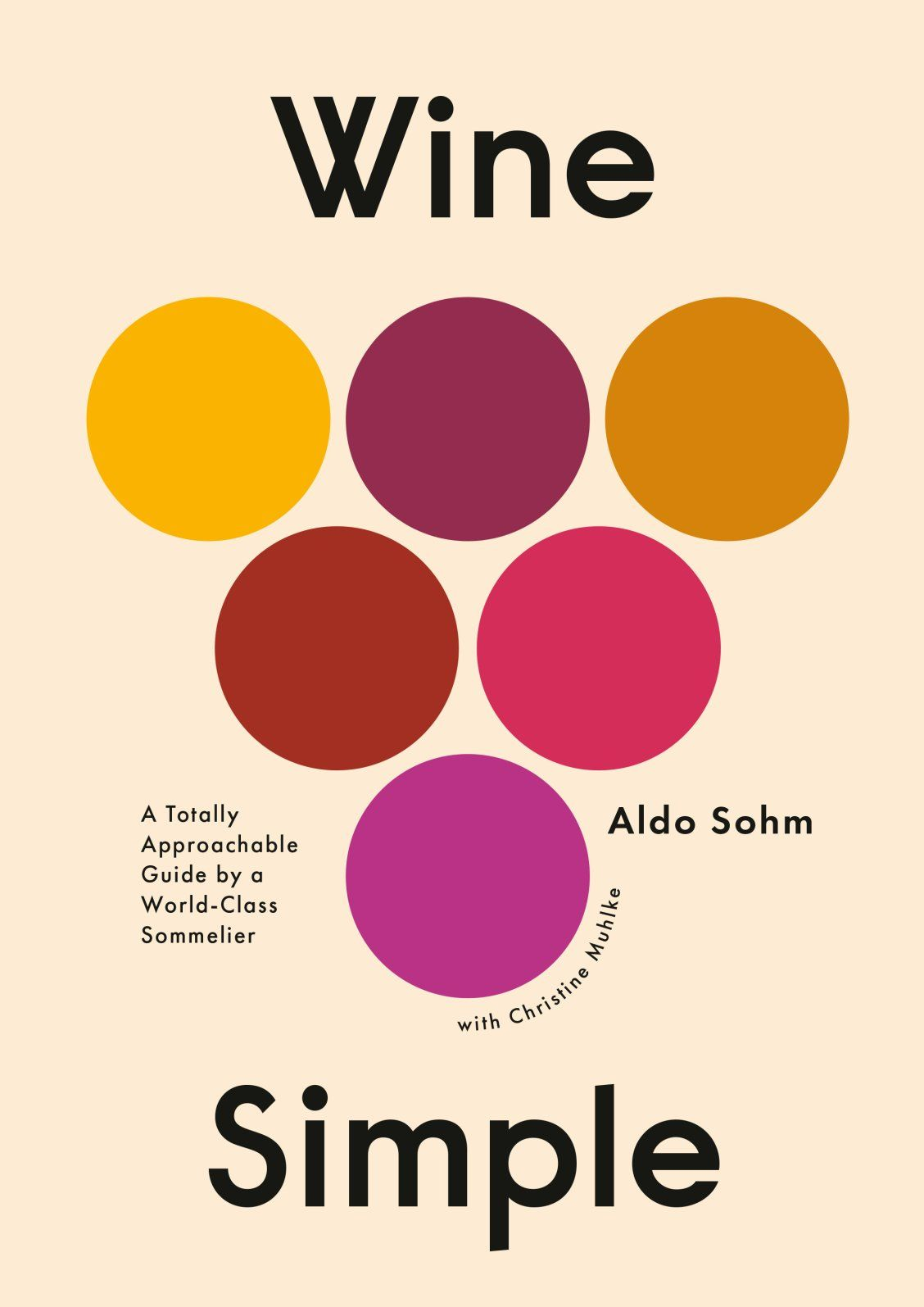 Wine Simple By Aldo Sohm Christine Muhlke 9781984824257 Penguinrandomhouse Com Books Sommelier Wine Guide Wine Knowledge