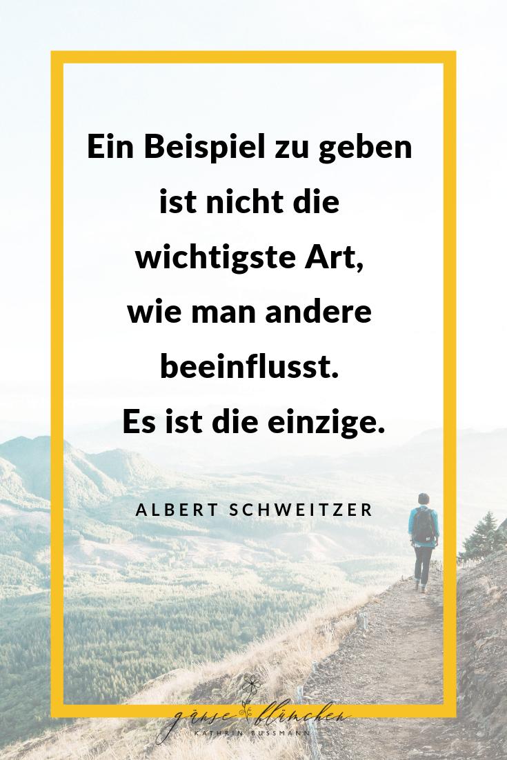 Ein Beispiel Zu Geben Ist Nicht Die Wichtigste Art Wie Man Andere Beeinflusst Es Ist Die Einzige Albert Schweitze Zitate Einstein Zitate Spruche Einstein