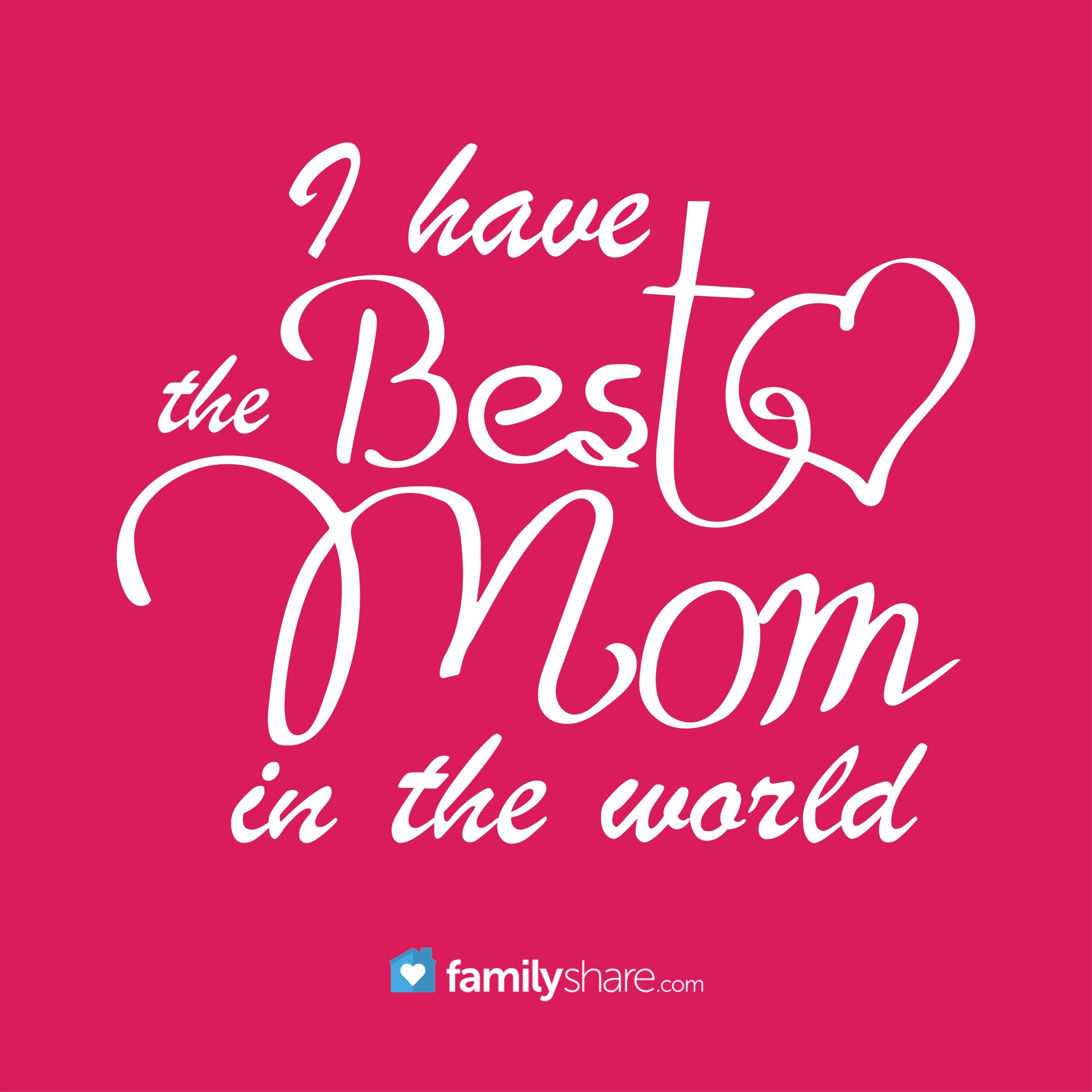 i have the best mom in the world world quotes quotes and notes