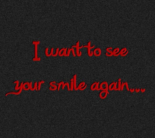 I Just Have To See Ur Smile Again Romance Quotes Your Smile Quotes