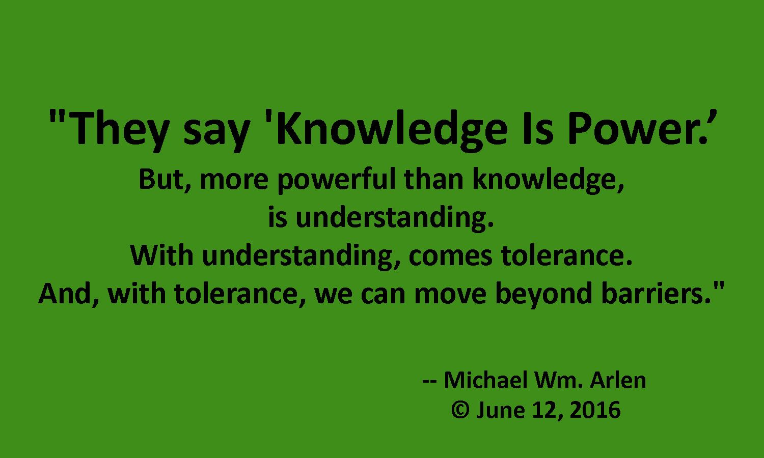 They say 'Knowledge Is Power.' But, more powerful than knowledge ...