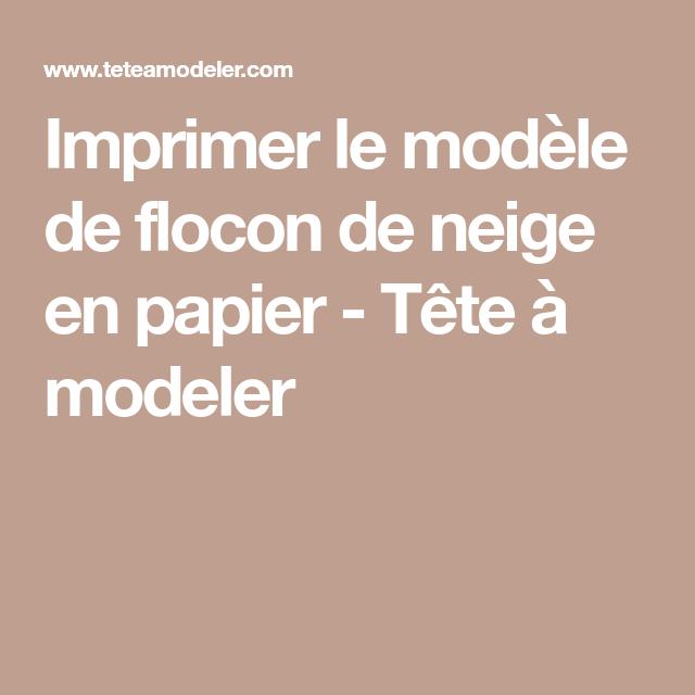 Imprimer le modèle de flocon de neige en papier- Noel Tete a modeler
