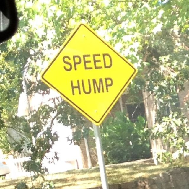 Not speed bump... Speed HUMP