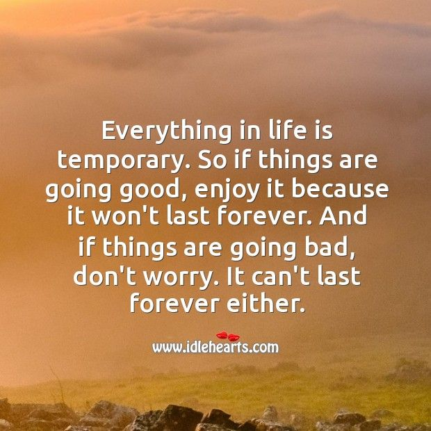 Everything In Life Is Temporary Life Advice Life Advice Quotes