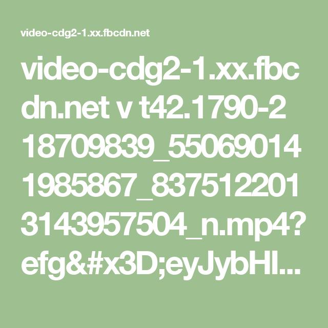 video-cdg2-1.xx.fbcdn.net v t42.1790-2 18709839_550690141985867_8375122013143957504_n.mp4?efg=eyJybHIiOjMzNCwicmxhIjo2OTIsInZlbmNvZGVfdGFnIjoic3ZlX3NkIn0%3D&oh=8f2d7b2a9128877a59a795cb9d20d39c&oe=595068F8