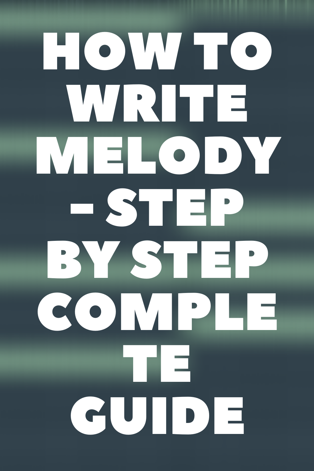 How To WRITE MELODY - Step By Step Complete Guide in 2020 ...