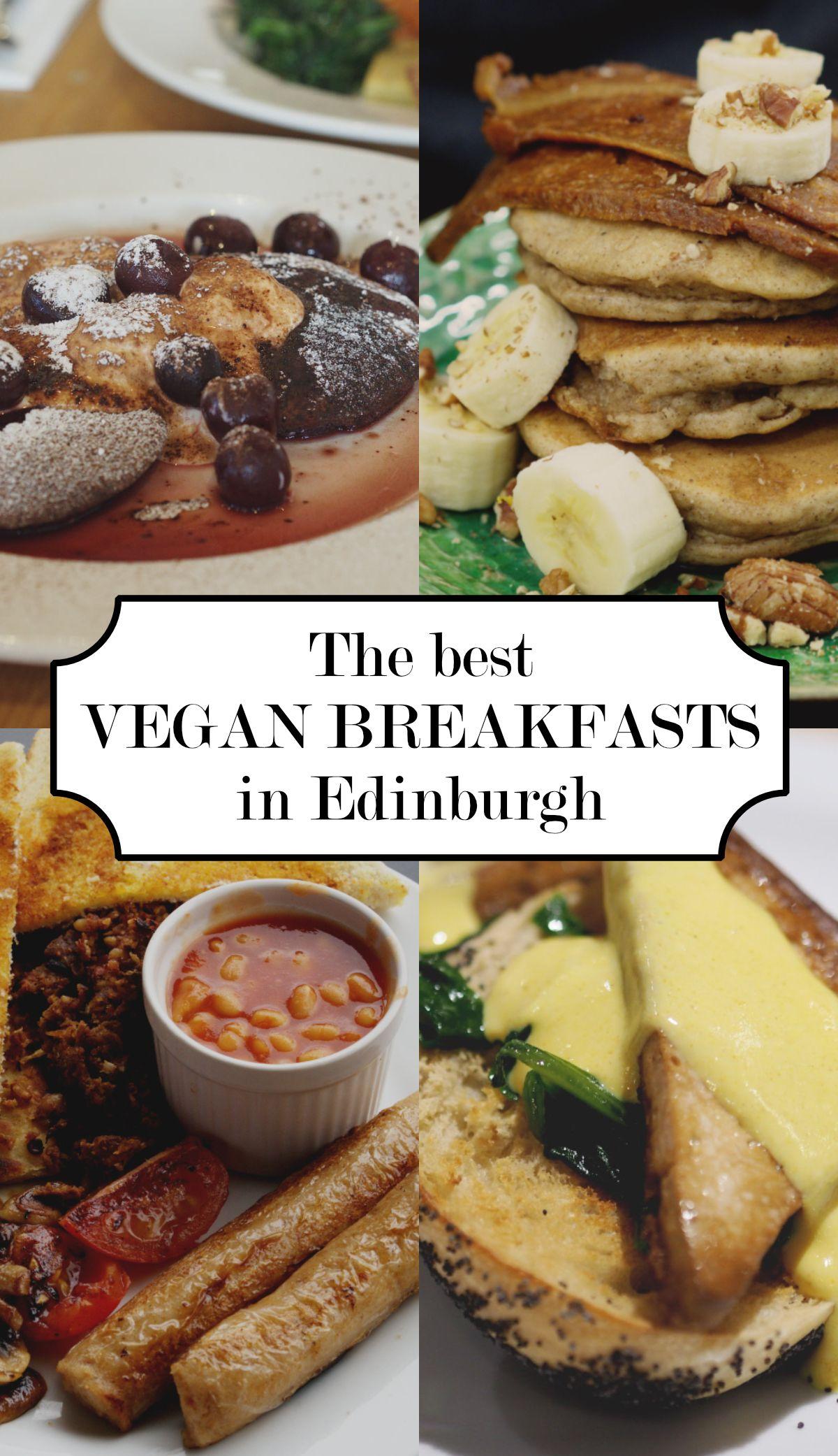 Where To Find The Best Vegan Breakfast In Edinburgh Saving For Later Best Vegan Breakfast Vegan Restaurants Vegetarian Travel