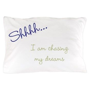 Shhh...i Am Chasing My Dreams Pillow Case