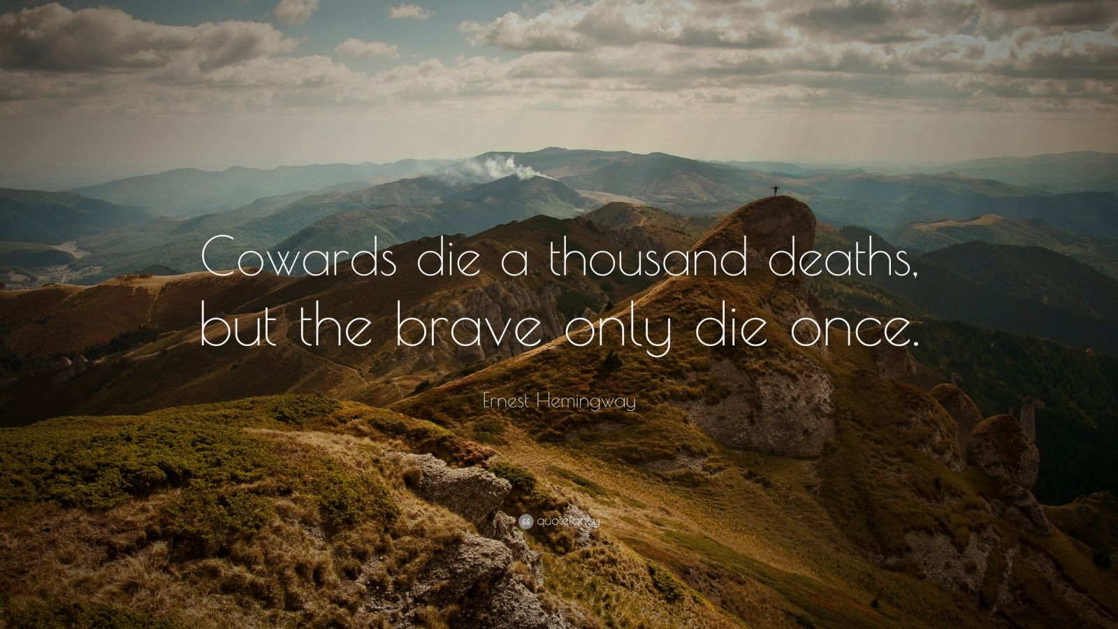 Ernest Hemingway Quote Cowards Die A Thousand Deaths But The