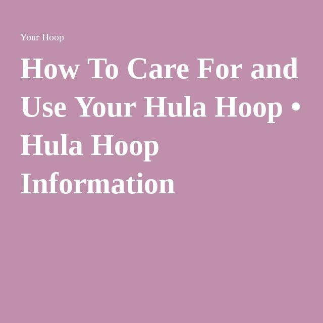 How To Care For and Use Your Hula Hoop • Hula Hoop Information