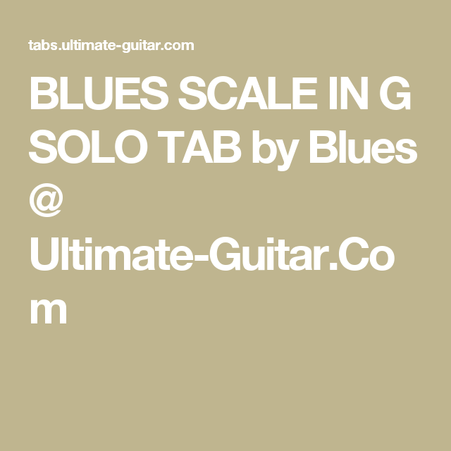 BLUES SCALE IN G SOLO TAB by Blues @ Ultimate-Guitar.Com | Blues ...