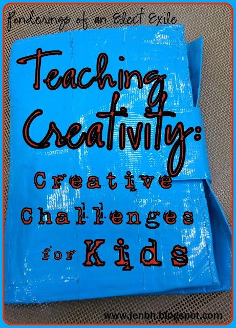 Teaching Creativity Creativity Challenges For Kids Creative