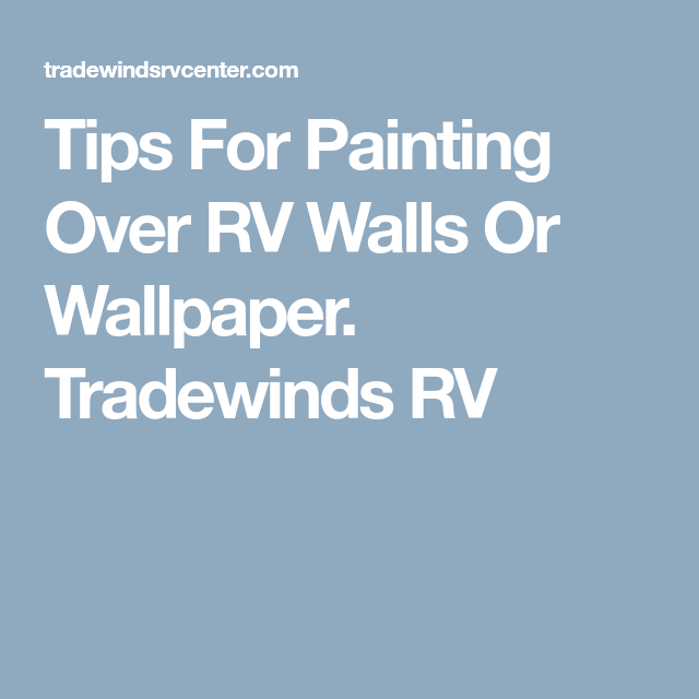 Tips For Painting Over RV Walls Or Wallpaper Wallpaper