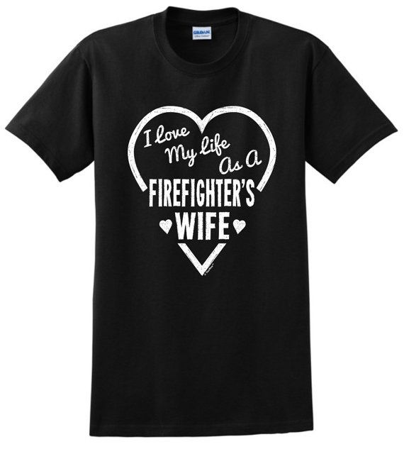 I Love My Life as a Firefighter's Wife T-Shirt 2000 - WOC-589