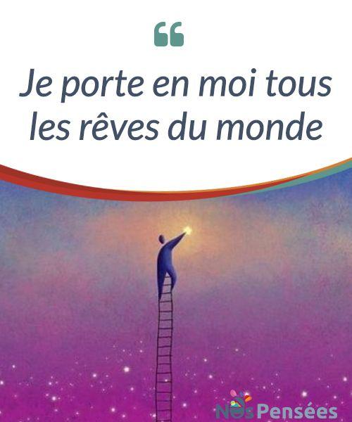 Je Porte En Moi Tous Les Reves Du Monde Ne Cessez Jamais De Rever De Croire Qu Un Monde Meilleur Est Possible Ce N Est Qu En Le Monde Je Pense A Toi Reve