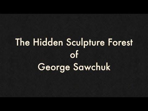 Week 22 •The Hidden Sculpture Forest of George Sawchuk