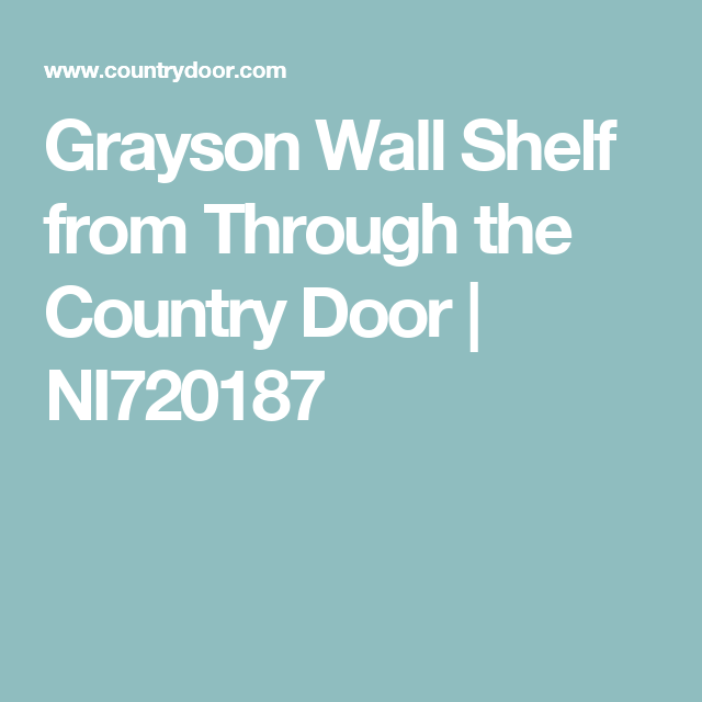 grayson wall shelf grayson wall shelf from through the country door ni720187