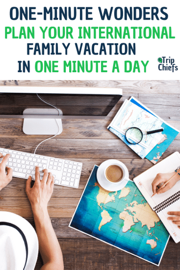 25 One-Minute Travel Planning Tasks to get you there faster. Worried that planning an international vacation with kids will take up too much of your time? Check out these one minute wonders that will have you planning faster than you ever thought possible. - Trip Chiefs - family trips made easy #travelwithkids #familytravel #familyvacation #familytraveltips #travelwithkidsinternational #traveltips