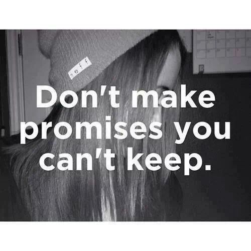 Don T Make Promises You Can T Keep Quotes Promise