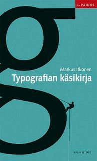 Perusteos typografiasta.  Typografian käsikirja, Markus Itkonen, 2012.