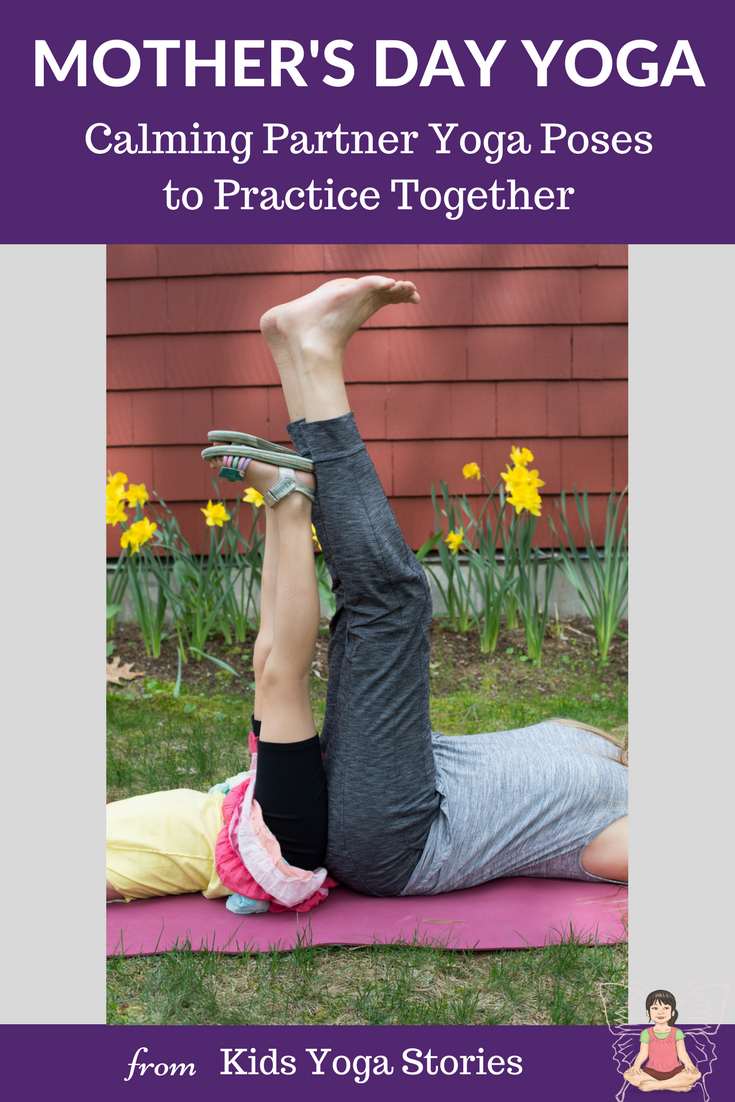 Mother S Day Yoga Calming Partner Yoga Poses To Practice Together Kids Yoga Stories Yoga Resources For Kids Yoga For Kids Partner Yoga Poses Kids Yoga Poses