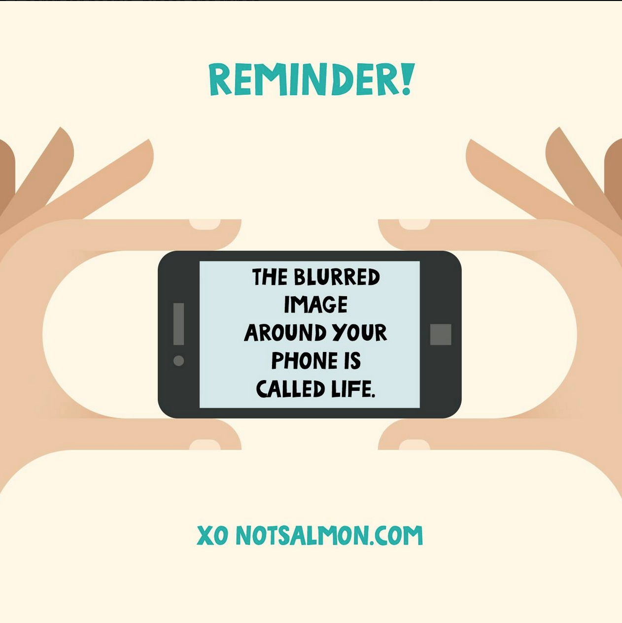Cell Phone Quotes Reminder The Blurred Image Around Your Phone Is Called Life