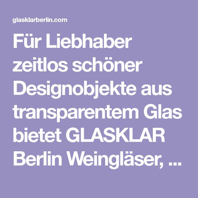 Fur Liebhaber Zeitlos Schoner Designobjekte Aus Transparentem Glas Bietet Glasklar Berlin Weinglaser Sektglaser Trinkglaser Und Mehr In In 2020 Weinglas Glas Berlin