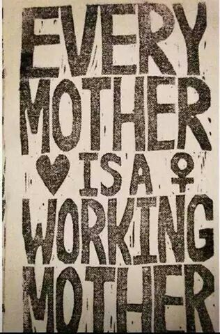 Every Mother is a Working Mother!!!