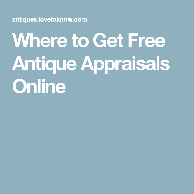 Where To Get Free Antique Appraisals Online Antique Appraisal Thrift Store Shopping Selling Antiques