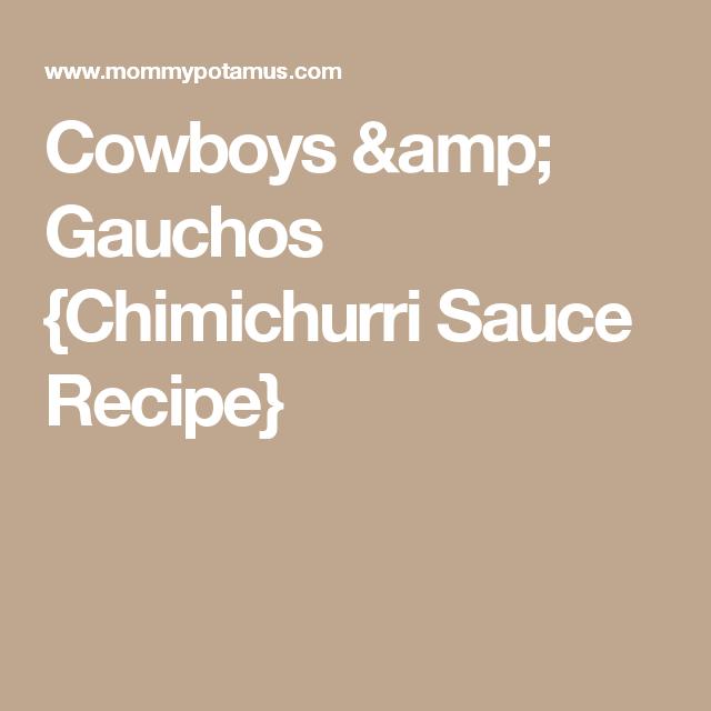 Cowboys & Gauchos {Chimichurri Sauce Recipe}