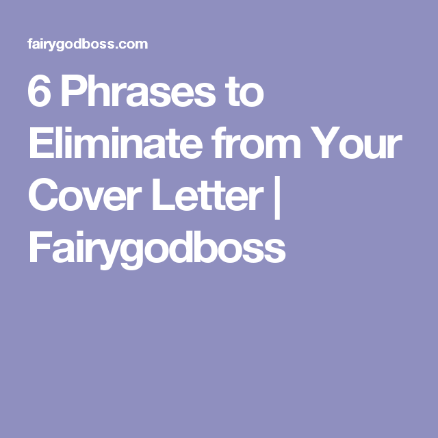 What Is A Cover Letter For A Job New 6 Phrases To Eliminate From Your Cover Letter  Fairygodboss  Hi Ho .
