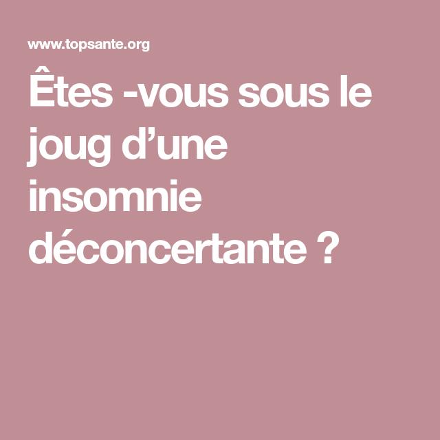 Êtes -vous sous le joug d'une insomnie déconcertante ?