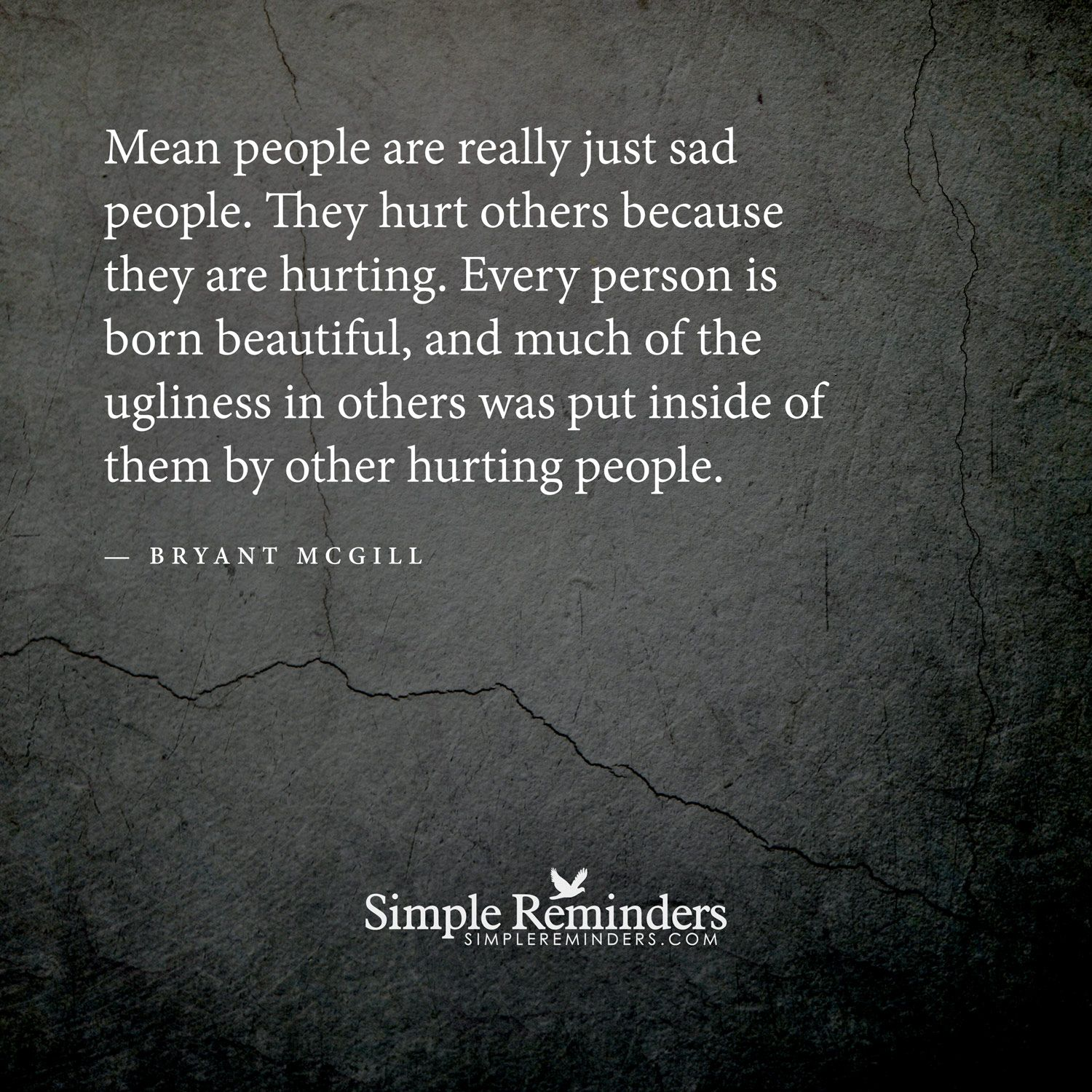 Quotes About Mean People: Mean People Are Really Just Sad People. They Hurt Others