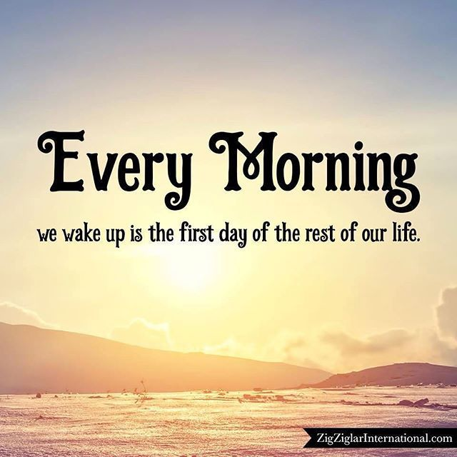 Every Morning We Wake Up Is The First Day Of The Rest Of Our Life Inspiration Makeyou Good Morning Image Quotes Good Morning Beautiful Quotes Morning Quotes