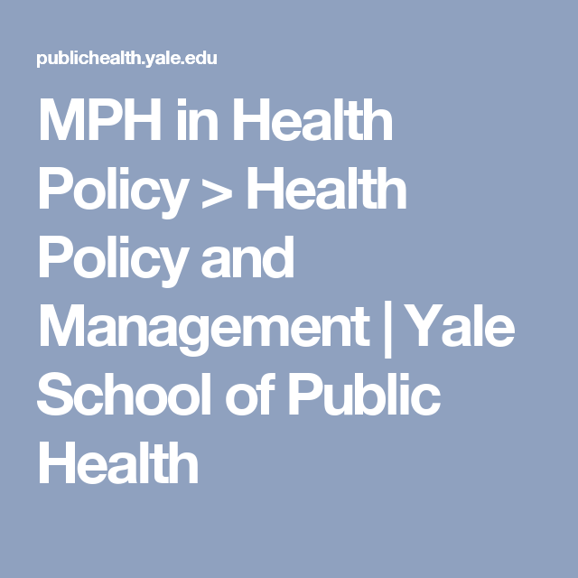MPH in Health Policy > Health Policy and Management | Yale
