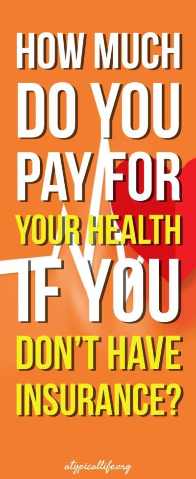 How Much Do You Pay For Your Health If You Don't Have ...