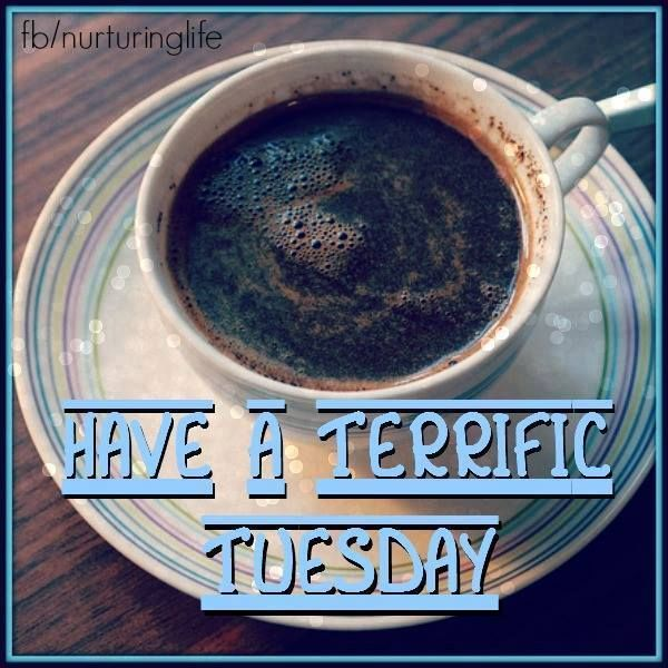 Have A Terrific Tuesday #tuesday Tuesday Quotes Coffee