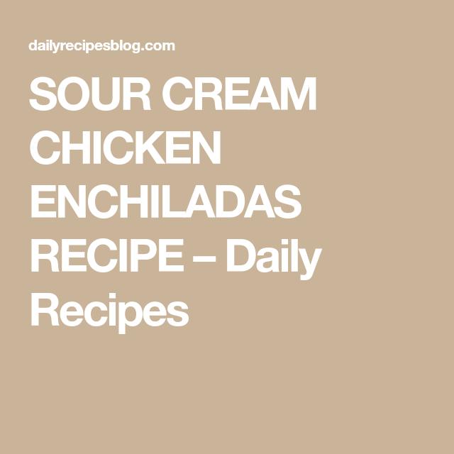 Sour Cream Chicken Enchiladas Recipe Daily Recipes In 2020 Sour Cream Chicken Enchilada Recipe Sour Cream Chicken Chicken Enchilada Recipe